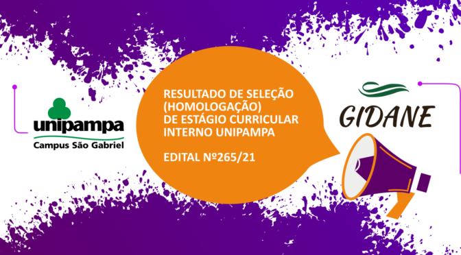 RESULTADO DE SELEÇÃO (HOMOLOGAÇÃO) DE ESTÁGIO CURRICULAR INTERNO UNIPAMPA EDITAL Nº265/21